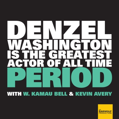 denzel-washington-greatest-actor-all-time-period-w-kamau-bell-kevin-avery-best-movie-podcasts